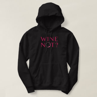 Wine Not   Wine Lover Humor Hoodie