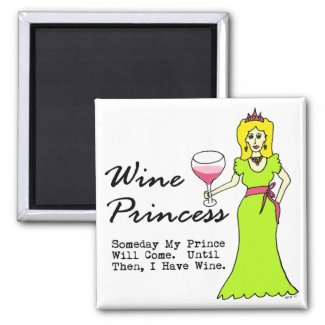 """Wine Princess """"Someday My Prince Will Come..."""" Refrigerator Magnet"""