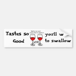 """WINE: """"TASTES SO GOOD YOU'LL WANT TO SWALLOW"""" BUMPER STICKERS"""