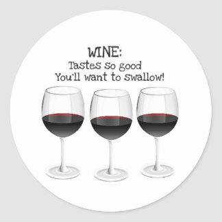 WINE TASTES SO GOOD YOU'LL WANT TO SWALLOW CLASSIC ROUND STICKER
