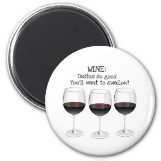 WINE TASTES SO GOOD YOU'LL WANT TO SWALLOW MAGNET