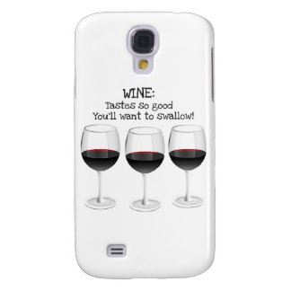 WINE TASTES SO GOOD YOU'LL WANT TO SWALLOW SAMSUNG GALAXY S4 COVER