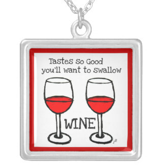 """WINE: """"TASTES SO GOOD YOU'LL WANT TO SWALLOW"""" SQUARE PENDANT NECKLACE"""