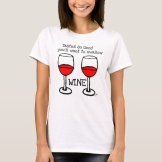 """WINE: """"TASTES SO GOOD YOU'LL WANT TO SWALLOW"""" T-Shirt"""