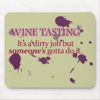 Wine Tasting: A Dirty Job Mouse Pad