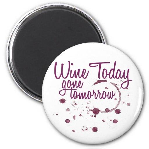 Wine Today, Gone Tomorrow Fridge Magnets