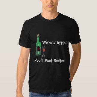 ¡Wine un poco, usted sentirá mejor! Playeras