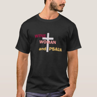WINE, WOMAN, and  PSALM T-Shirt