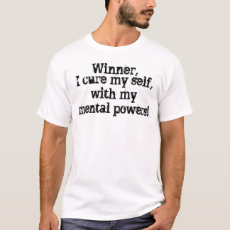 Winner I Cure My Self With My Mental Powers TShirt