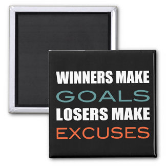 Winners Make Goals, Loser Make Excuses Magnet