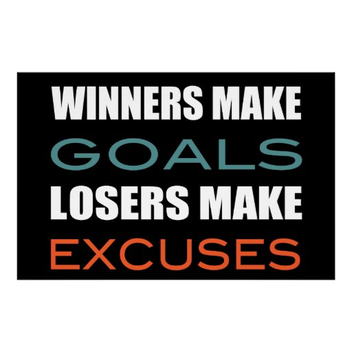 Winners Make Goals, Loser Make Excuses Posters