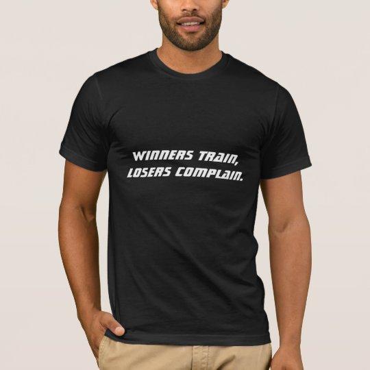 Winners Train, Losers Complain. Shirt