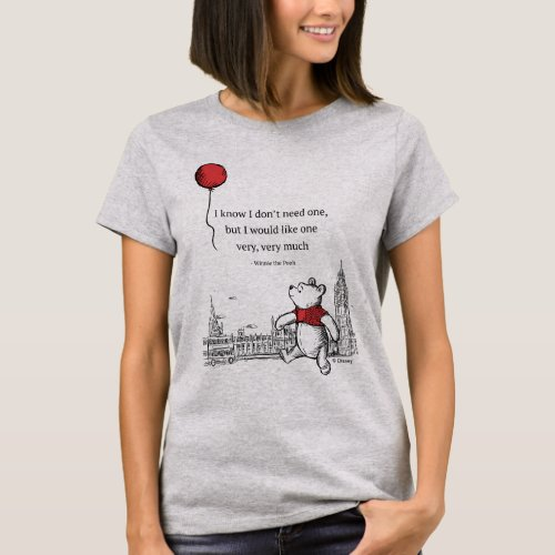 Winnie the Pooh  I Know I Dont Need One Quote T_Shirt