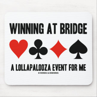Winning At Bridge A Lollapalooza Event For Me Mouse Pad
