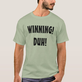 WINNING!DUH! T-Shirt