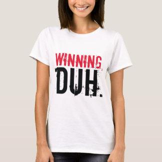 Winning, Duh. T-Shirt