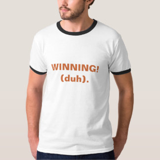 WINNING! (duh). T-Shirt