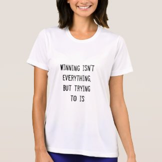 Winning isn't everything, but trying to is tee shirt