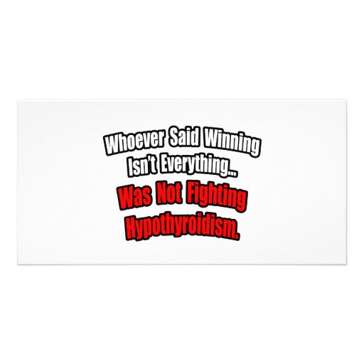 Winning Isn't Everything Quote, Hypothyroidism Customized Photo Card