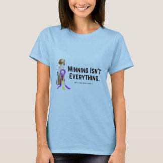 Winning Isn't Everything... T-Shirt