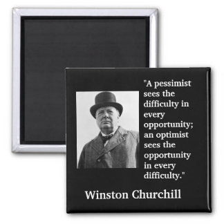"""Winston Churchill Quote """"A pessimist sees the..."""" 2 Inch Square Magnet"""