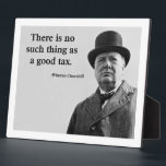 "Winston Churchill Quote Plaque<br><div class=""desc"">There is no such thing as a good tax.</div>"