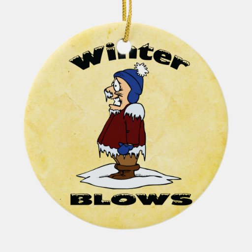 Winter Blows - Cold Weather Haters Design Christmas Tree Ornaments