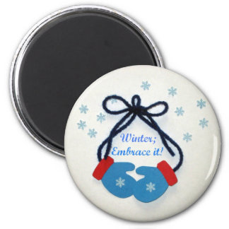 Winter; Embrace It! 2 Inch Round Magnet