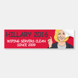 Wiping Servers Clean Since 2009 - Hillary Says - - Bumper Sticker