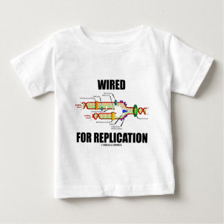 Wired For Replication (DNA Replication) Baby T-Shirt