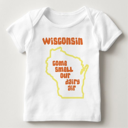 Wisconsin Come Smell Our Dairy Air Baby T-Shirt