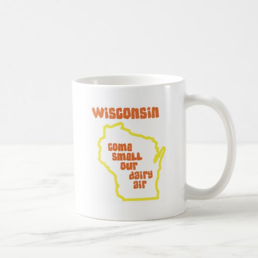 Wisconsin Come Smell Our Dairy Air Coffee Mugs