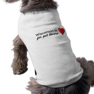 Wisconsin is for pet lovers doggy T Pet T-shirt