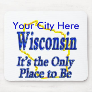 Wisconsin  It's the Only Place to Be Mouse Pad