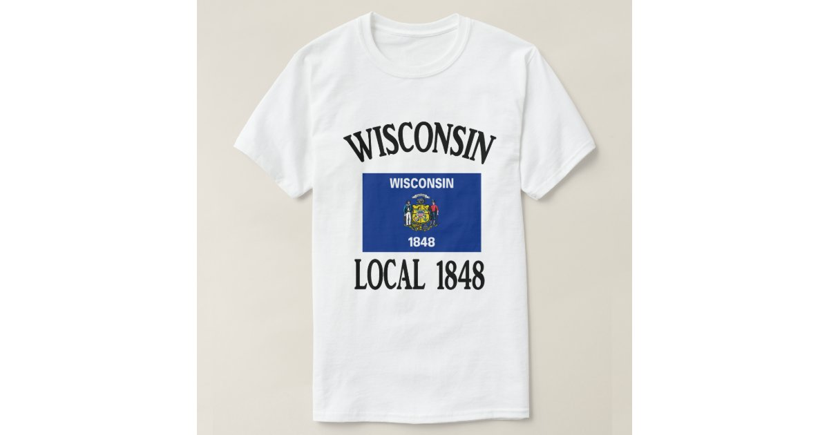 Wisconsin local 1848 t shirt zazzle for Local t shirt printing companies