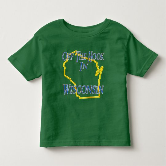 Wisconsin - Off The Hook Toddler T-shirt