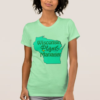 Wisconsin Plant Manager T-shirts