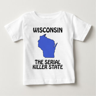 Wisconsin - The Serial Killer State Baby T-Shirt