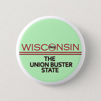 WISCONSIN: THE UNION BUSTER STATE BUTTON