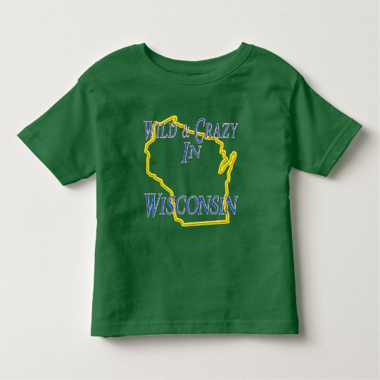 Wisconsin - Wild and Crazy Toddler T-shirt