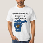 Wisconsinites For The Annexation of Upper Michigan T-Shirt