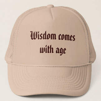 Wisdom comes with age trucker hat