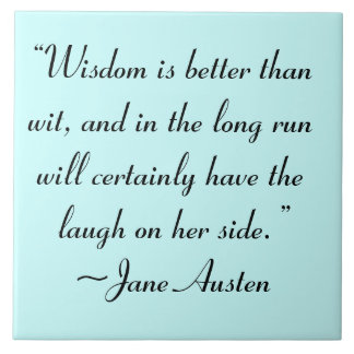 Wisdom is Better Than Wit Jane Austen Quote Tile