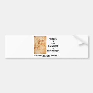 Wisdom Is The Daughter Of Experience (da Vinci) Bumper Stickers