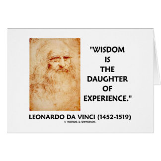 Wisdom Is The Daughter Of Experience da Vinci Card