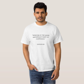 """Wisdom is the most important part of happiness."" T-Shirt"