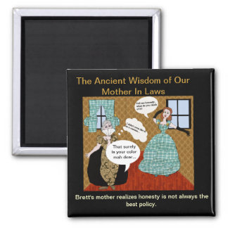 Wisdom of Our Ancient Mother in Laws 2 Inch Square Magnet