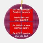 Wisdom Text:  Happy Mad Child Enjoy Ornament