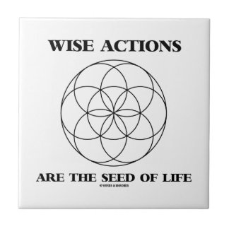 Wise Actions Are The Seed Of Life Sacred Geometry Tile