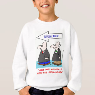 wise-ass latina woman sotomayor sonia supreme cour sweatshirt